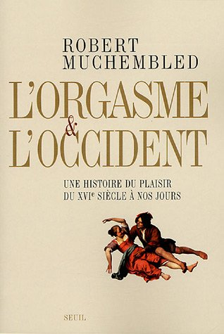 L'Orgasme et l'Occident de Robert Muchembled